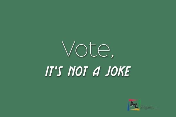 Vote, it's not a joke