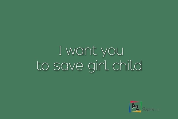I want you to save girl child