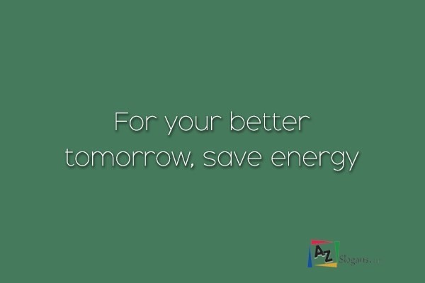 For your better tomorrow, save energy