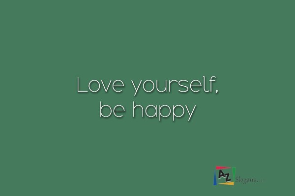 Love yourself, be happy