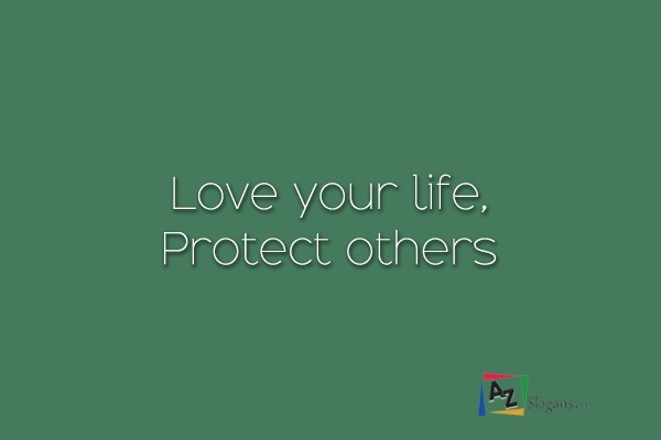 Love your life, Protect others