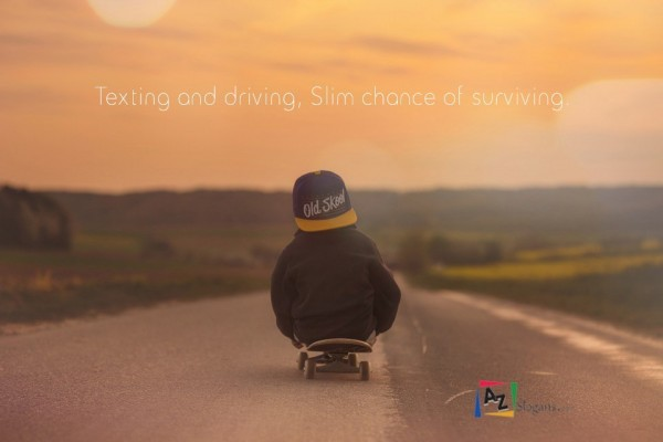 Texting and driving, Slim chance of surviving.