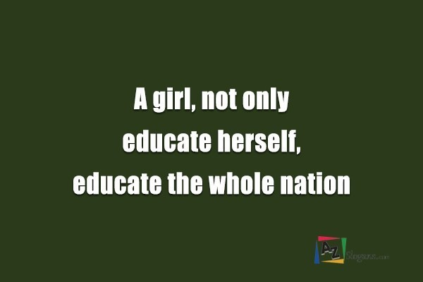 A girl, not only educate herself, educate the whole nation