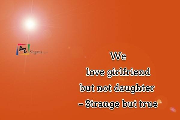 We love girlfriend but not daughter – Strange but true
