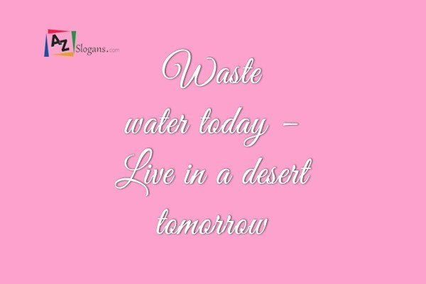 Waste water today – Live in a desert tomorrow