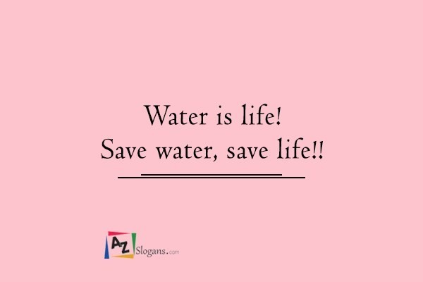 Water is life! Save water, save life!!