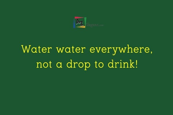 Water water everywhere, not a drop to drink!