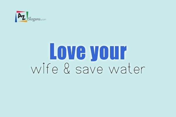 Love your wife & save water