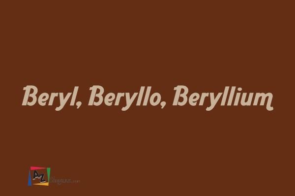 Beryl, Beryllo, Beryllium