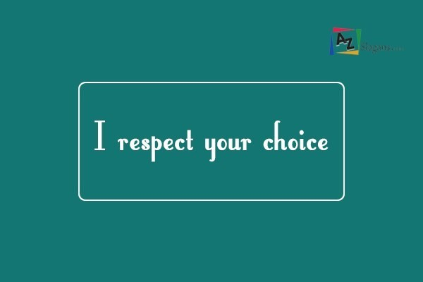 I respect your choice