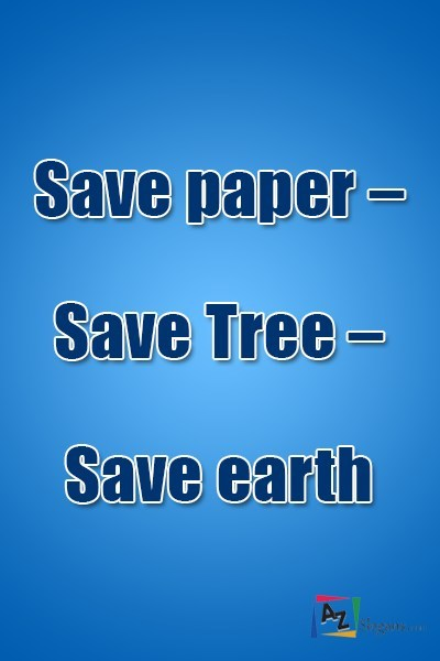 Save paper – Save tree – Save earth