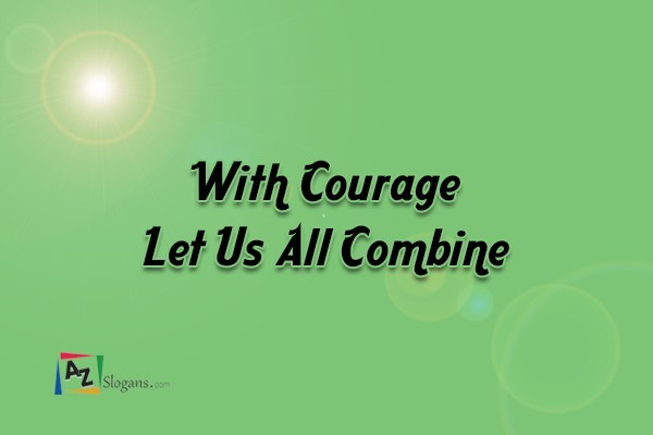 With Courage Let Us All Combine