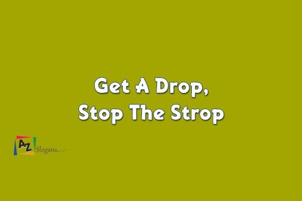 Get A Drop, Stop The Strop