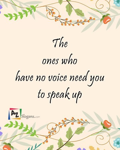The ones who have no voice need you to speak up