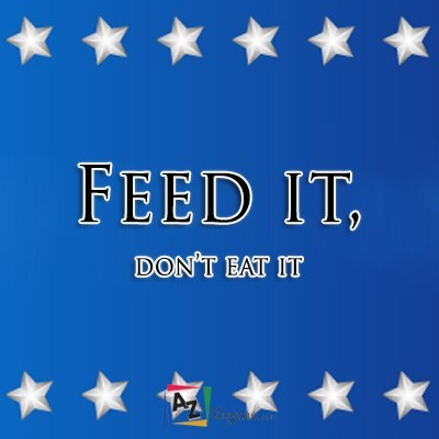 Feed it, don't eat it