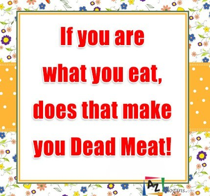 If you are what you eat, does that make you Dead Meat!