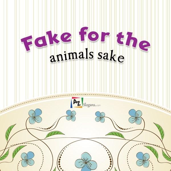 Fake for the animals sake