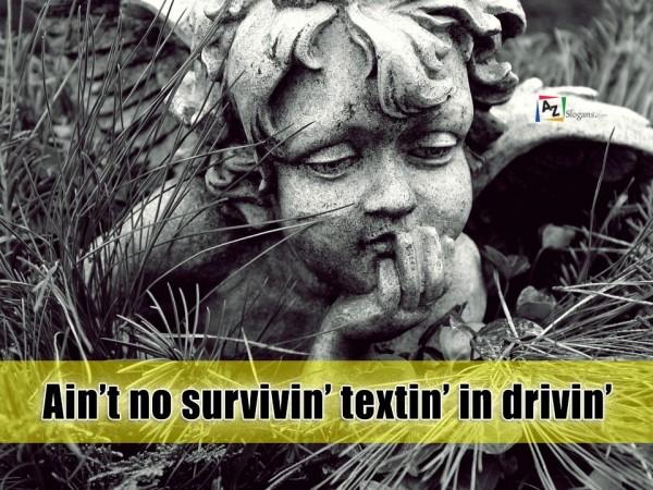Ain't no survivin' textin' in drivin'