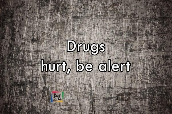Drugs hurt, be alert
