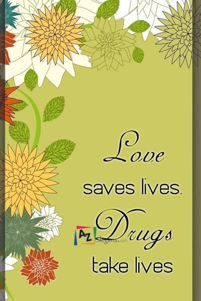 Love saves lives. Drugs take lives