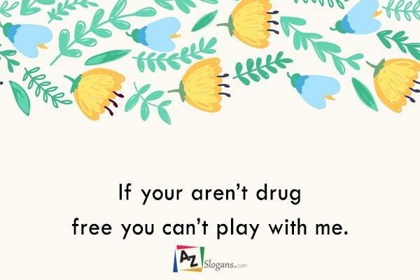 If your aren't drug free you can't play with me.