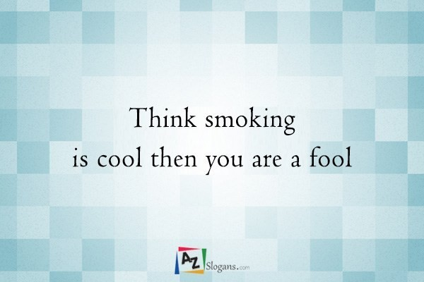 Think smoking is cool then you are a fool