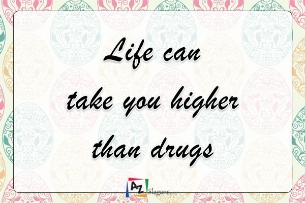 Life can take you higher than drugs
