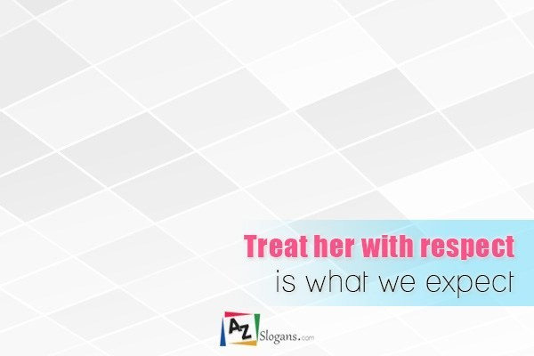 Treat her with respect is what we expect