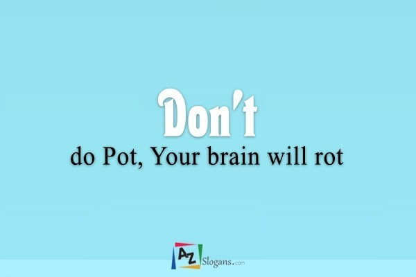 Don't do Pot, Your brain will rot