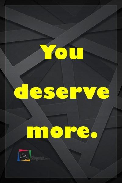 You deserve more.
