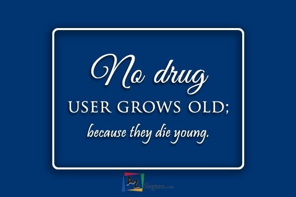 No drug user grows old; because they die young.