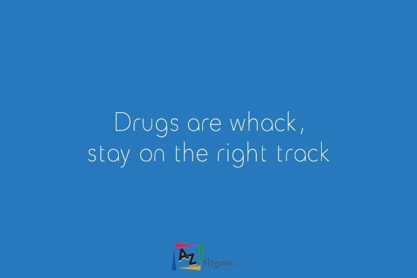 Drugs are whack, stay on the right track