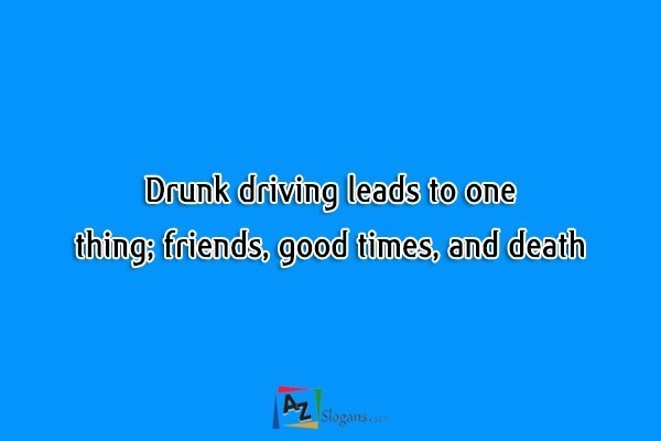 Drunk driving leads to one thing; friends, good times, and death