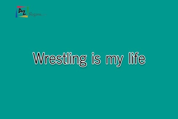 Wrestling is my life