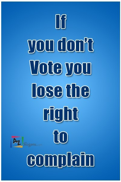 If you don't Vote you lose the right to complain