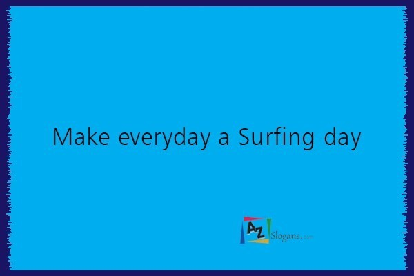 Make everyday a Surfing day