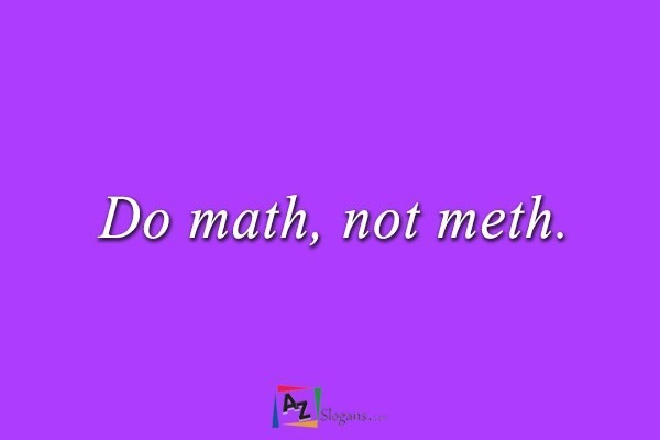 Do math, not meth.