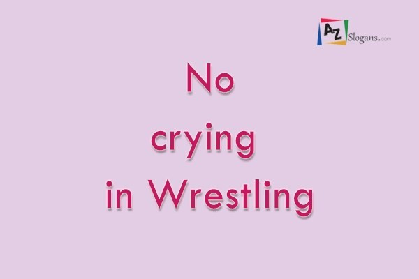 No crying in Wrestling