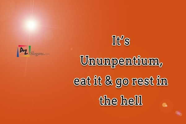 It's Ununpentium, eat it & go rest in the hell