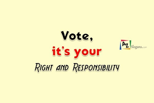 Vote, it's your Right and Responsibility