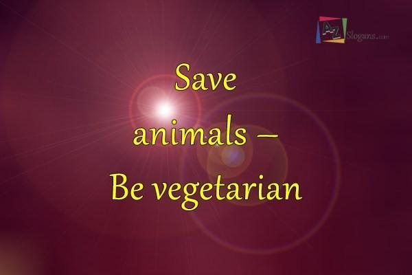 Save animals – Be vegetarian