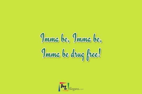Imma be, Imma be, Imma be drug free!