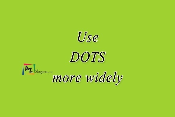 Use DOTS more widely