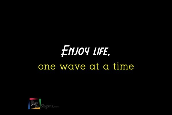 Enjoy life, one wave at a time
