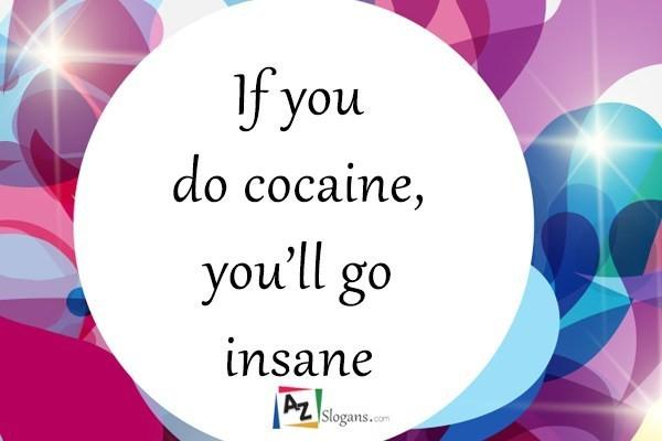 If you do cocaine, you'll go insane