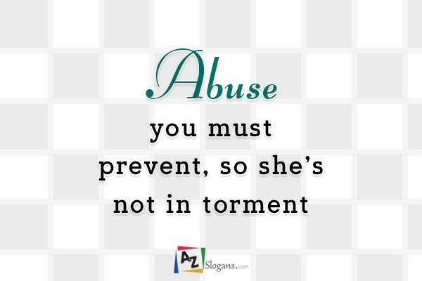 Abuse you must prevent, so she's not in torment