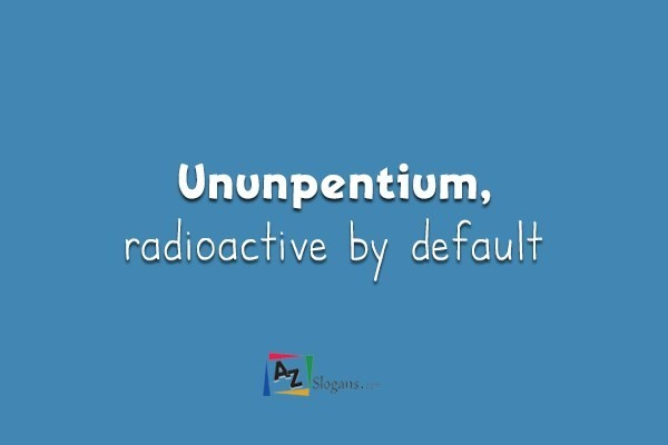Ununpentium, radioactive by default