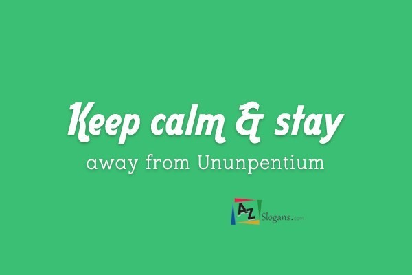 Keep calm & stay away from Ununpentium