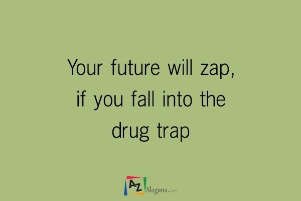 Your future will zap, if you fall into the drug trap