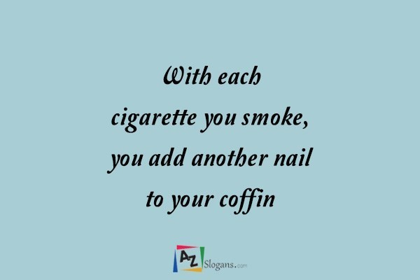 With each cigarette you smoke, you add another nail to your coffin